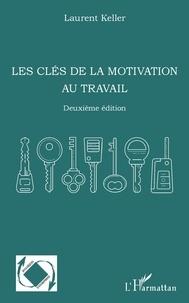 Laurent Keller - Les clés de la motivation au travail.