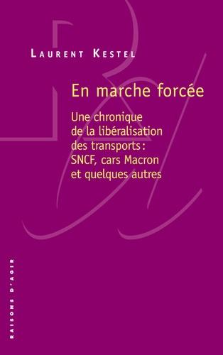 Laurent Kestel - En marche forcée - Une chronique de la libéralisation des transports : SNCF, cars Macron et quelques autres.