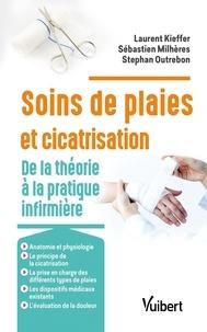 Hugues Lefort et LAURENT KIEFFER - Soins des plaies et cicatrisation - De la théorie à la pratique infirmière.