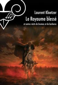 Laurent Kloetzer - Le Royaume blessé - et autres récits de brumes et de barbares.