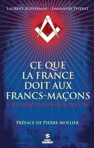 Laurent Kupferman et Emmanuel Pierrat - Ce que la France doit aux francs-maçons.