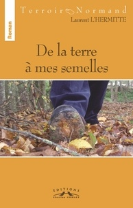 Laurent L'hermitte - De la terre à mes semelles.