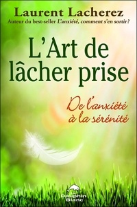 L'art de lâcher prise- De l'anxiété à la sérénité - Laurent Lacherez | Showmesound.org