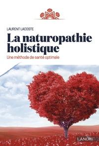 Téléchargez des ebooks pdf gratuits pour ipad La naturopathie holistique  - Une méthode de santé optimale