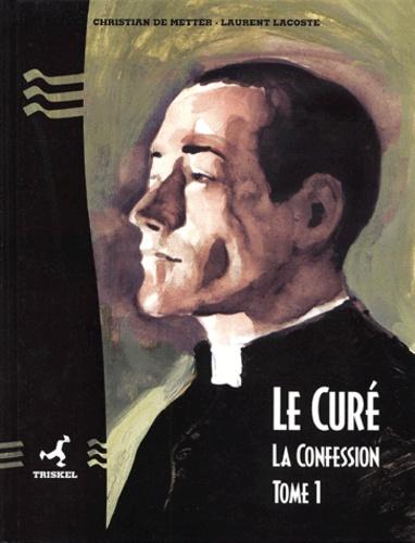 Laurent Lacoste et Christian de Metter - Le curé - Tome 1 : La confession.