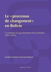 """Laurent Lacroix et Claude Le Gouill - Le """"processus de changement"""" en Bolivie - La politique du gouvernement d'Evo Morales (2005-2018)."""