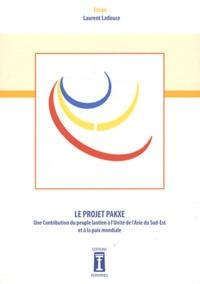 Laurent Ladouce - Le projet Pakxe - Une contribution du peuple laotien à l'unité de l'Asie du Sud-Est et à la paix mondiale.