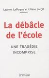 Laurent Lafforgue et Liliane Lurçat - La débâcle de l'école - Une tragédie incomprise.