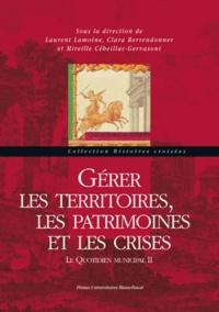 Laurent Lamoine et Clara Berrendonner - Gérer les territoires, les patrimoines et les crises - Le quotidien municipal Tome 2.