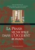 Laurent Lamoine et Clara Berrendonner - La Praxis municipale dans l'Occident romain.