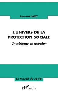 Laurent Laot - L'univers de la protection sociale - Un héritage en question.