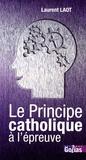 Laurent Laot - Le Principe catholique à l'épreuve.