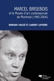 Laurent Lapierre et Bernard Chassé - Marcel Brisebois et le Musée d'art contemporain de Montréal (1985-2004).