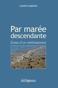 Laurent Laplante - Par marée descendante. Échos d'un vieillissement.