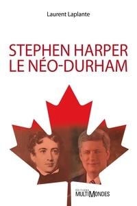 Laurent Laplante - Stephen Harper, le néo-Durham.