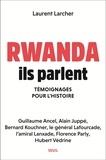 Laurent Larcher - Rwanda, ils parlent - Témoignages pour l'histoire.