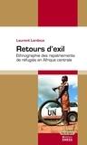 Laurent Lardeux - Retours d'exil - Ethnographie des rapatriements de réfugiés en Afrique centrale.