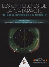 Laurent Laroche et Dan-Alexandre Lebuisson - Les chirurgies de la cataracte - De la phacoémulsification au femtolaser.