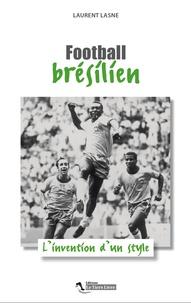 Laurent Lasne - Football brésilien - L'invention d'un style.