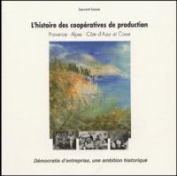 Laurent Lasne - L'histoire des coopératives de production : Provence, Alpes, Côte d'Azur et Corse - Démocratie d'entreprise, une ambition historique.