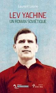 Laurent Lasne - Lev Yachine - Un roman soviétique.
