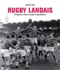 Laurent Lasne - Rugby landais - Origines, bourre-pifs et apothéose.