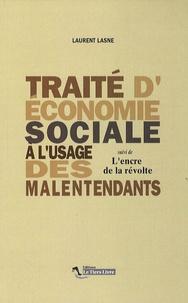 Laurent Lasne - Traité d'économie sociale à l'usage des malentendants - Suivi de L'encre de la révolte.