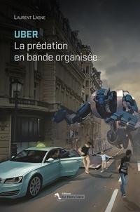 Laurent Lasne - Uber - La prédation en bande organisée.