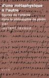 Laurent Lavaud - D'une métaphysique à l'autre - Figures de l'altérité dans la philosophie de Plotin.