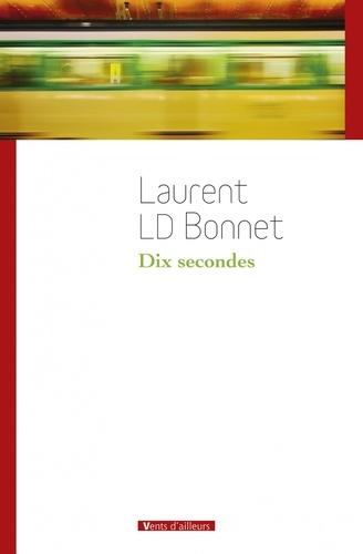 Laurent LD Bonnet - Dix secondes.