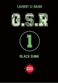 Laurent Le Baube - G.S.R Tome 1 : Black Bank.