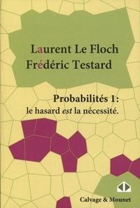 Laurent Le FLoch et Frédéric Testard - Probabilités - Tome 1, Le hasard est la nécessité.