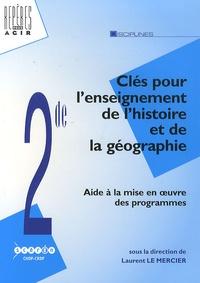 Laurent Le Mercier - Clés pour l'enseignement de l'histoire et de la géographie au lycée - Aide à la mise en oeuvre des nouveaux programmes de 2e.