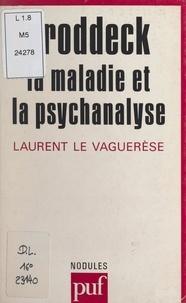 Laurent Le Vaguerèse et Yves Pélicier - Groddeck - La maladie et la psychanalyse.