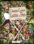 Laurent Lefeuvre - Comment cuisiner lutins et fées.