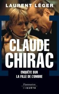 Laurent Léger - Claude Chirac - Enquête sur la fille de l'ombre.