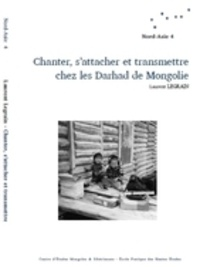 Laurent Legrain - Chanter, s'attacher et transmettre chez les Darhad de Mongolie. 1 CD audio