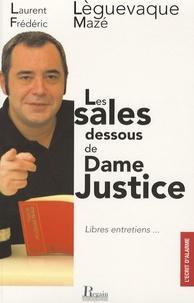 Laurent Lèguevaque et Frédéric Mazé - Les sales dessous de Dame Justice - Libres entretiens.