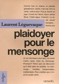 Laurent Lèguevaque - Plaidoyer pour le mensonge.