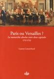 Laurent Lemarchand - Paris ou Versailles ? - La monarchie absolue entre deux capitales (1715-1723).