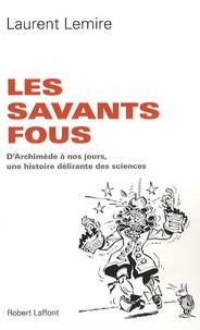 Les savants fous - DArchimède à nos jours, une histoire délirante des sciences.pdf