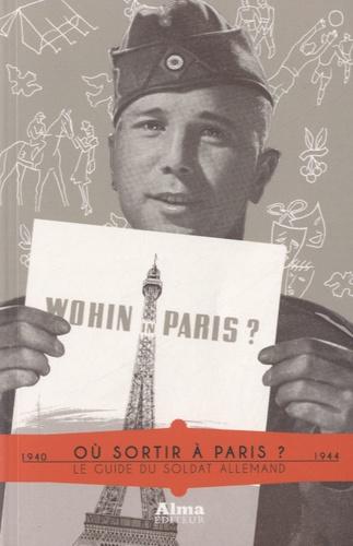Laurent Lemire - Où sortir à Paris ? - Le guide du soldat allemand (1940-1944).