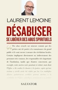 Laurent Lemoine - Désabuser - Se libérer des abus spirituels.