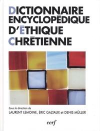 Laurent Lemoine et Eric Gaziaux - Dictionnaire encyclopédique d'éthique chrétienne.