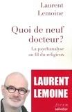 Laurent Lemoine - Quoi de neuf, docteur ? - La psychanalyse au fil du religieux.