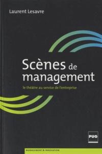 Laurent Lesavre - Scènes de management - Petit manuel du théâtre d'entreprise.