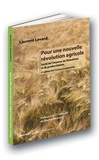 Laurent Levard - Pour une nouvelle révolution agricole - Sortir de l'impasse du libéralisme et du productivisme.