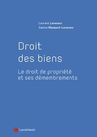 Laurent Leveneur et Sabine Mazeaud-Leveneur - Droit des biens - Le droit de la propriété et ses démembrements.