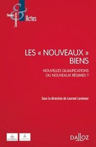 """Laurent Leveneur - Les """"nouveaux"""" biens - Nouvelles qualifications ou nouveaux régimes ?."""