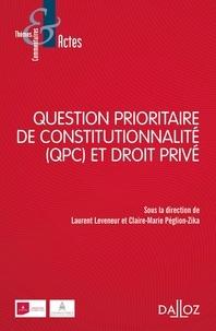 Laurent Leveneur et Claire-Marie Péglion-Zika - Question prioritaire de constitutionnalité (QPC) et droit privé.